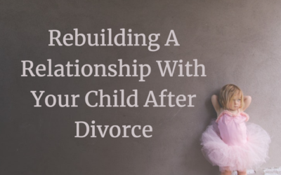 Rebuilding Your Relationship With Your Child